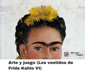 Arte y juego de  Frida Kahlo. (Los vestidos de Frida Kahlo IV)