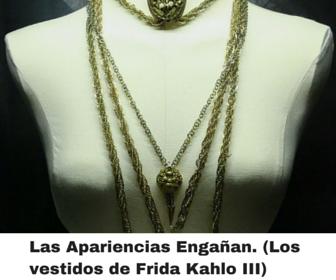 Las apariencias engañan. Los vestidos de Frida Kahlo III