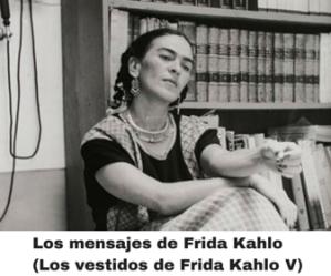 Los mensajes de  Frida Kahlo. (Los vestidos de Frida Kahlo IV)