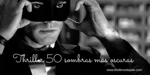 Thriller 50 sombras más oscuras