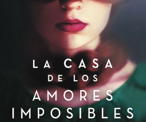 LA CASA de los amores imposibles de Cristina Lopez barrio reseña