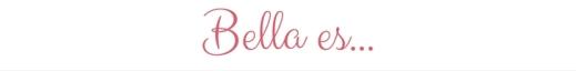 Bella es...
