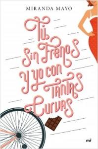 portada_tu-sin-frenos-y-yo-con-tantas-curvas_miranda-mayo_201606201646