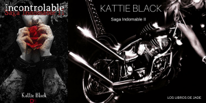 Saga indomable de Kattie Black. Segunda parte (Incontrolable).